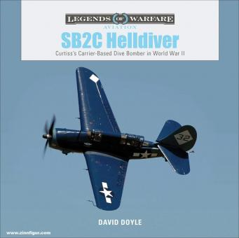 Doyle, David: SB2C Helldiver. Curtiss's Carrier-Based Dive Bomber in World War II