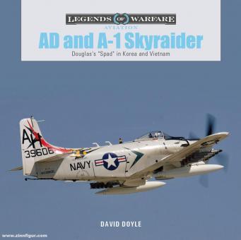 "Doyle, David: AD and A-1 Skyraider. Douglas's ""Spad"" in Korea and Vietnam"