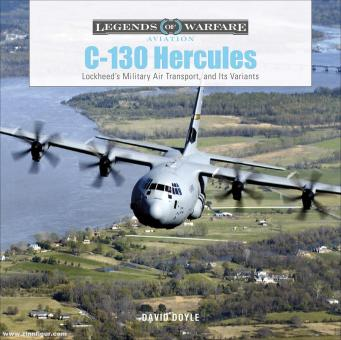 Doyle, David: C-130 Hercules. Lockheed's Military Air Transport, and Its Variants