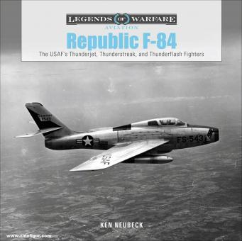 Neubeck, Ken: Republic F-84. The USAF's Thunderjet, Thunderstreak, and Thunderflash Fighters
