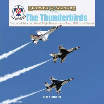 Neubeck, Ken: The Thunderbirds. The United States Air Force's Flight Demonstration Team, 1953 to the Present