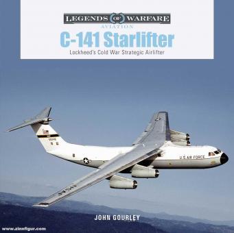 Gourley, John: C-141 Starlifter. Lockheed's Cold War Strategic Airlifter