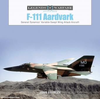 Gourley, John: F-111 Aardvark. General Dynamic's Variable-Swept-Wing Attack Aircraft