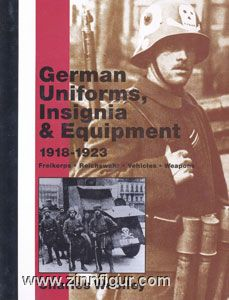 Woolley, C.: German Uniforms, Insignia and Equipment 1918-1923. Freikorps, Reichswehr, Vehicles, Weapons