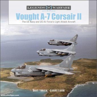 Garretson, Mat: Vought A-7 Corsair. The US Navy and US Air Force's Light Attack Aircraft