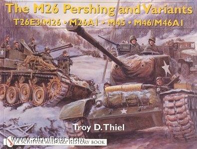 Thiel, T. D.: The M26 Pershing and Variants. T26E3/M26, M26A1, M45, M46/M46A1