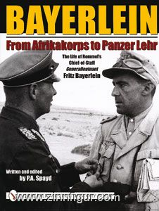 Spayd, P. A.: Bayerlein. From Afrikakorps to Panzer Lehr. The Life of Rommel's Chief-Of-Staff Generalleutnant Fritz Bayerlein