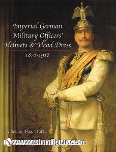 Stubbs, T. N. G.: Imperial German Military Officers' Helmets and Head Dress 1871-1918