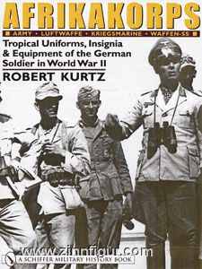 Kurtz, R.: Afrikakorps. Army, Luftwaffe, Kriegsmarine, Waffen-SS. Tropical Uniforms, Insignia & Equipment of the German Soldier in World War II