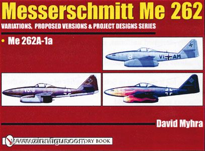 Myhra, D.: Messerschmitt Me 262: Variations, Proposed Versions & Project Designs Series. Band 2:  Me 262A-1a