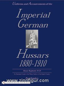 Sanders, P.: Uniforms & Accoutrements of the Imperial German Hussars, 1880-1910: An Illustrated Guide to the Military Fashion of the Kaiser's Cavalry. Band 2: Hussar Regiments 10-20