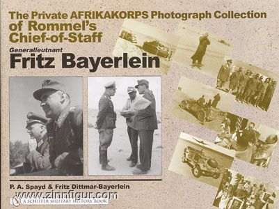 Spayd, P. A./Dittmar-Bayerlein, F.: The Private Afrikakorps Photograph Collection of Rommel´s Chief-of-Staff Generalleutnant Fritz Bayerlein