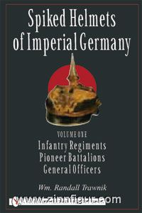 Trawnik, W. R.: Spiked Helmets of Imperial Germany. Band 1: Infantry Regiments - Pioneer Battalions - General Officers