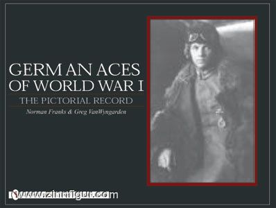 Franks, N./Wyngarden, G. van: German Aces of World War I. The Pictorial Record
