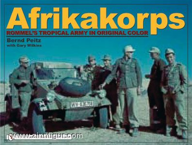 Peitz, B./Wilkins, G.: Afrikakorps. Rommel's Tropical Army in Original Color