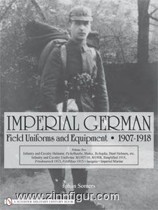 Somers, J.: Imperial German Field Uniforms and Equipment 1907-1918. Band 2: Infantry and Cavalry Helmets: Pickelhaube, Shako, Tschapka, Steel Helmets, etc.