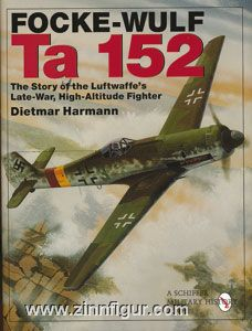Hermann, D.: Focke-Wulf Ta 152. The Story of the Luftwaffe's Late-War, High-Altitude Fighter