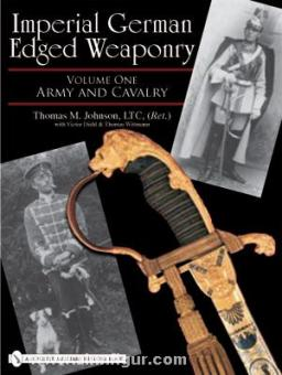 Johnson, T. M.: Imperial German Edged Weaponry. Band 1: Army and Cavalry