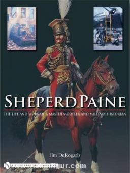 DeRogatis, J.: Sheperd Paine. The Life and Work of a Master Modeler and Military Historian