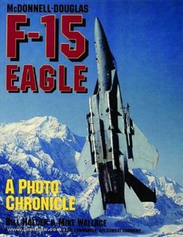 Holder, B./Wallace, M.: McDonnell-Douglas F-15 Eagle. A Photo Chronicle