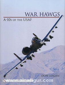 Logan, D.: War Hawgs. A-10s of the USAF
