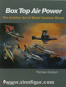 Graham, T.: Box Top Air Power. The Aviation Art of Model Airplane Boxes