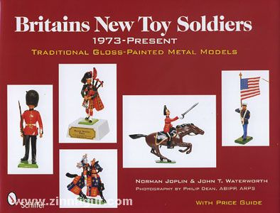 Joplin, N./Waterworth, J. T.: Britains New Toy Soldiers, 1973-Present. Traditional Gloss-Painted Metal Models