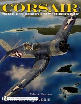 Musciano, W. A.: Corsair. The Saga of the Legendary Bent-Wing Fighter-Bomber