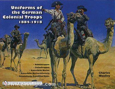 Woolley, C.: Uniforms of the German Colonial Troops 1884-1918