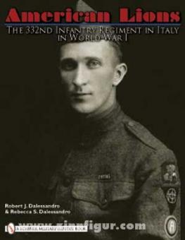 Dalessandro, R. J./Dalessandro, R. S.: American Lions. The 332nd Infantry Regiment in Italy in World War I