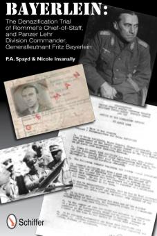 Spayd, P. A./Insanally, N.: Bayerlein: The Denazification Trial of Rommel's Chief-of-staff, and Panzer Lehr Division Commander, Generalleutnant Fritz Bayerlein