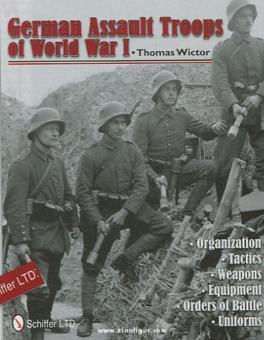 Wictor, T.: German Assault Troops of World War I. Organization - Tactics - Weapons - Equipment - Orders of Battle - Uniforms