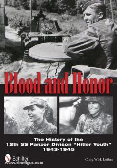 "Luther, C. W. H.: Blood and Honor. The History of the 12th SS Panzer Division ""Hitler Youth"" 1943-1945"