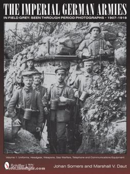 Somers, J./Daut, M. V.: The Imperial German Armies in Field Grey: Seen through period Photographs - 1907-1918. Band 1: Uniforms, Headgear, Weapons, Gas Warfare, Telephone and Communications Equipment
