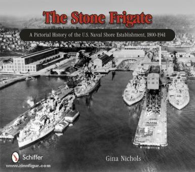 Nichols, G.: The Stone Frigate. A Pictorial History of the U.S. Naval Shore Establishment, 1800-1941
