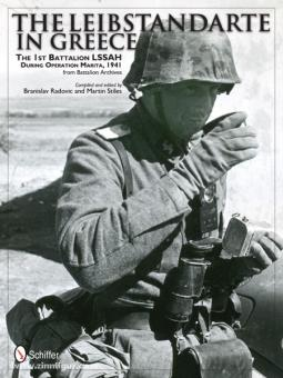 Radovic, B./Stiles, M.: The Leibstandarte in Greece. The 1st Battalion LSSAH during Operation Marita, 1941, from Battalion Archives