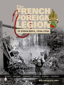 Guyader, R.: The French Foreign Legion in Indochina, 1946-1956. History, Uniforms, Headgear, Insignia, Weapons, Equipment