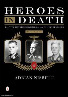 Nisbett, A.: Heroes in Death. The von Blücher Brothers in the Fallschirmjäger. Crete, May 1941