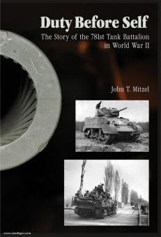 Mitzel, J.T.: Duty Before Self. The Story of the 781st Tank Battalion in World War II