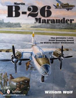 Wolf, W.: Martin B-26 Marauder. The Ultimate Look: From Drawing Board to Widow Maker Vindicated