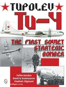 Gordon, Y./Kommissarov, D./Rigmant, V.: Tupolev Tu-4. The First soviet strategic Bomber