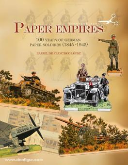 Francisco Lopez, R. de: Paper Empires. 100 Years of German Paper Soldiers (1845-1945)