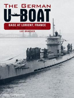 Braeuer, L.: The German U-Boat Base at Lorient, France. Band 2: July 1941 - July 1942