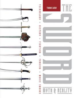 Laible, T.: The Sword. Myth & Reality. Technology, History, Fighting, Forging, Movie Swords