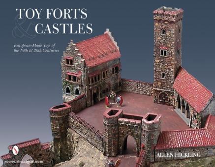 Hickling, A.: Toy Forts & Castles. European-Made Toys of the 19th and 20th Centuries