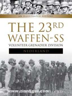 Afiero, M.: The 23rd Waffen SS Volunteer Panzer Grenadier Division Nederland: An Illustrated History