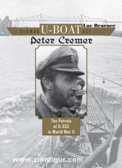 Braeuer, L.: German U-Boat Ace Peter Cremer. The Patrols of U-333 in World War II