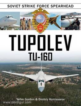 Gordon, Y./Kommissarov, D.: Tupolev Tu-160. Soviet Strike Force Spearhead
