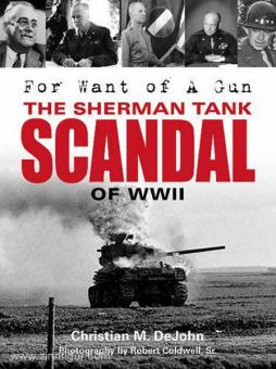 DeJohn, C./Coldwell Sr., R.: For Want of a Gun. The Sherman Tank Scandal of WWII