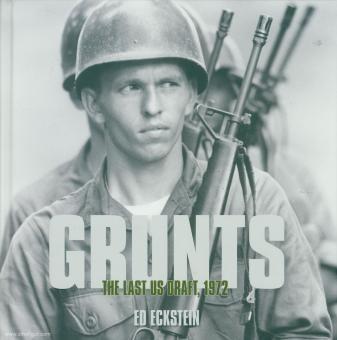 Eckstein, Ed: Grunts. The Last US Draft, 1972